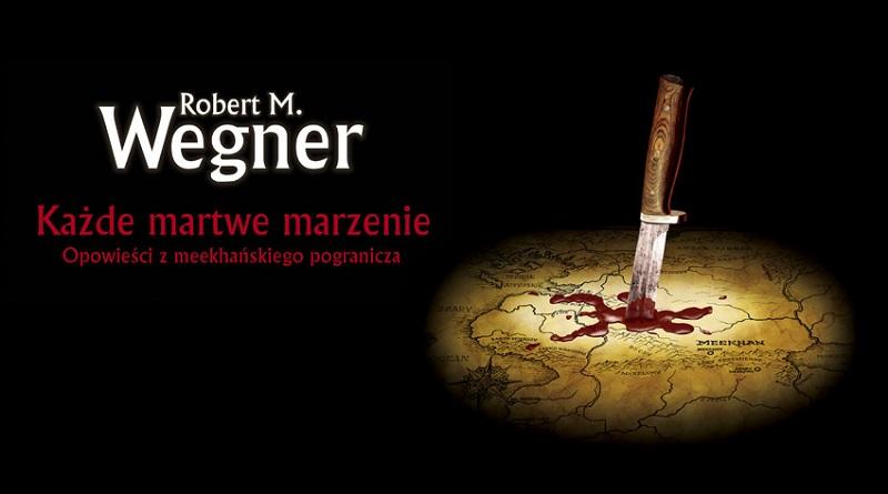Każde martwe marzenie Robert M. Wegner